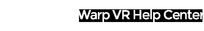 Warp VR Help Center