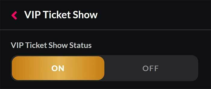 Presiona ON para activar tus tickets VIP.